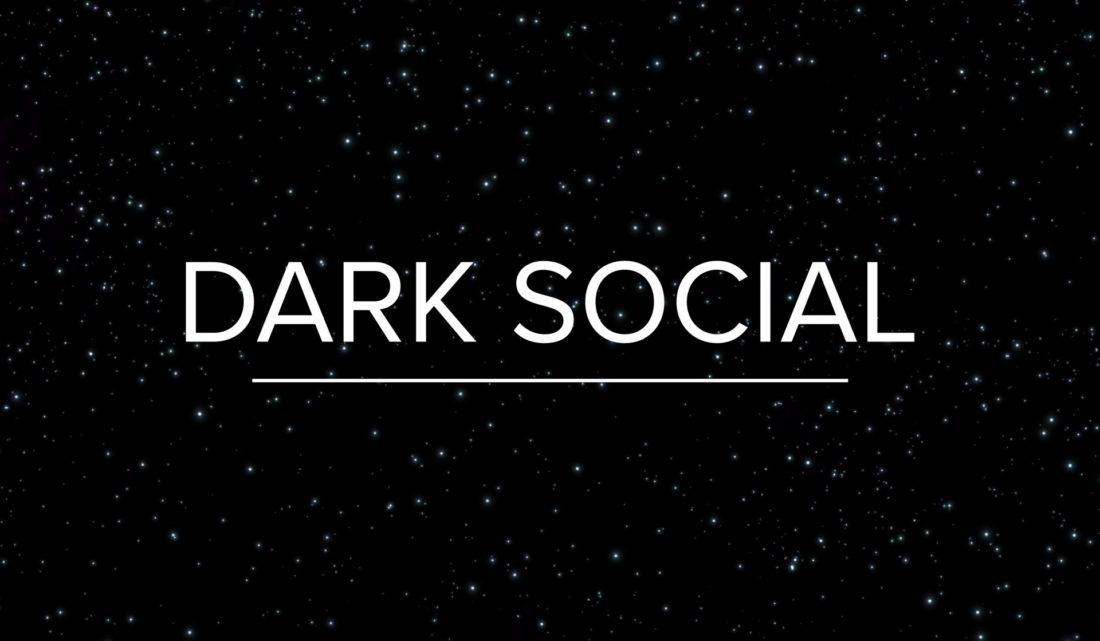 What is dark social 2018